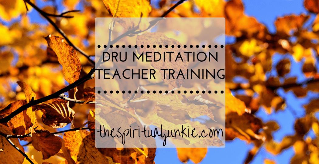 dru meditation teacher training