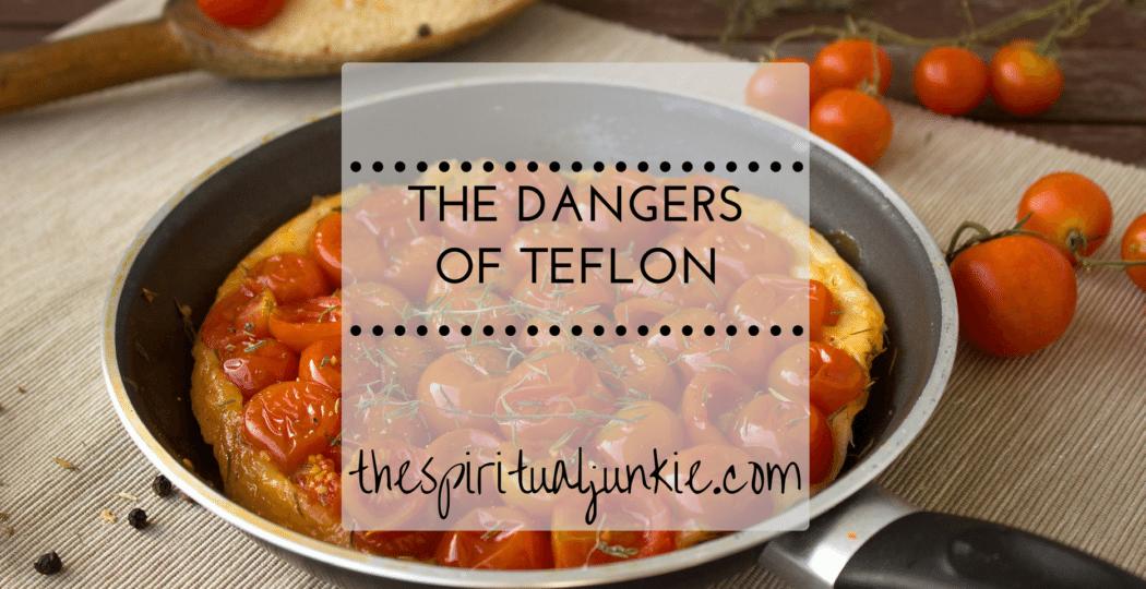 the dangers of teflon